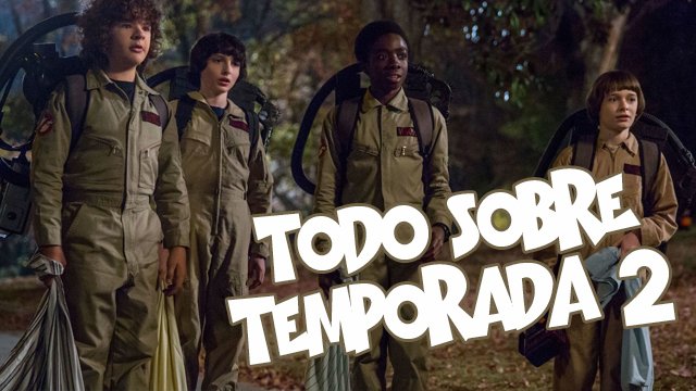 Todo sobre Stranger Things 2